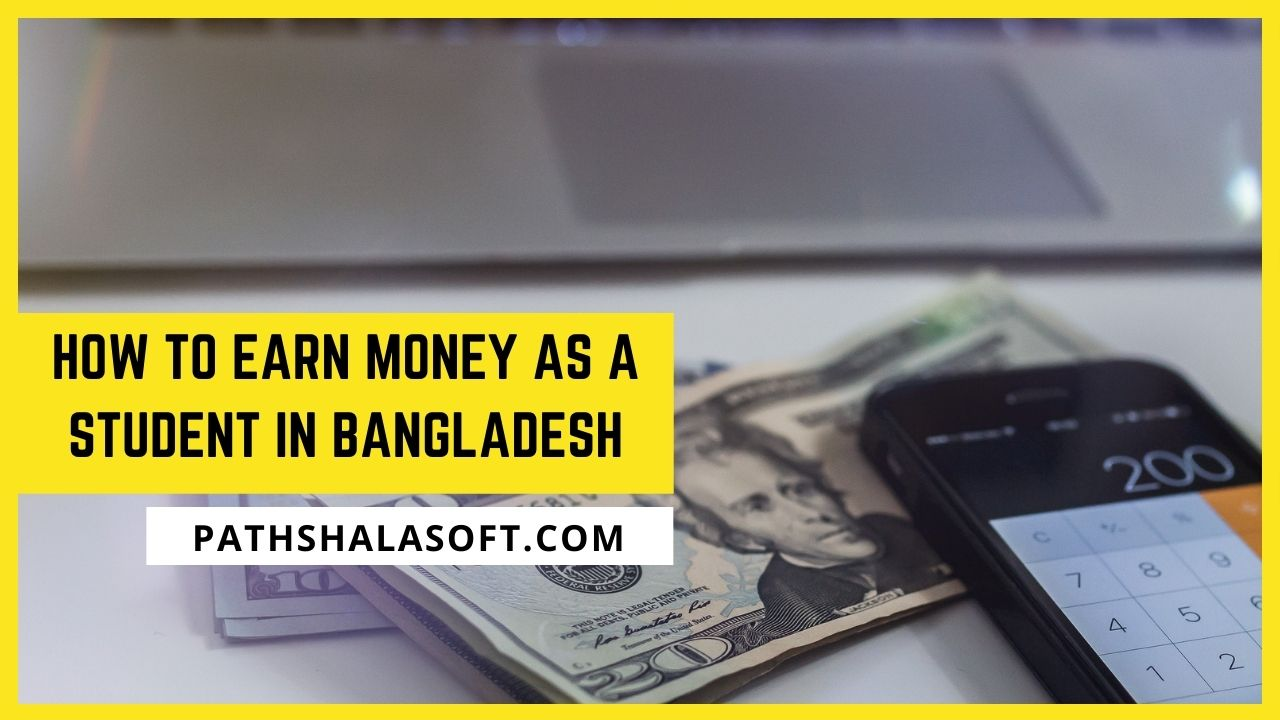 How To Earn Money As A Student In Bangladesh